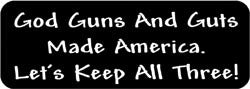 God Guns and Guts made america. Let's keep all three! Biker Helmet Sticker