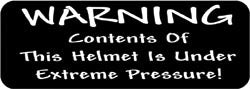 Warning Contents of this helmet is under extreme pressure! Biker Helmet Sticker