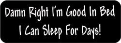 Damn Right I'm good in Bed. I can sleep for Days! Biker Helmet Sticker
