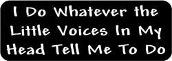 I do whatever the little voices in my head tell me to do. Biker Helmet Sticker