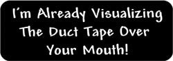 I'm already visualizing the duct tape over your mouth! Biker Helmet Sticker