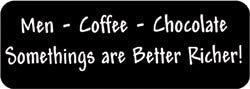 Men Coffee Choclate Somethings are Better Richer! Biker Helmet Sticker