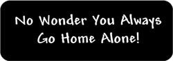 No Wonder You Always Go Home Alone Biker Helmet Sticker