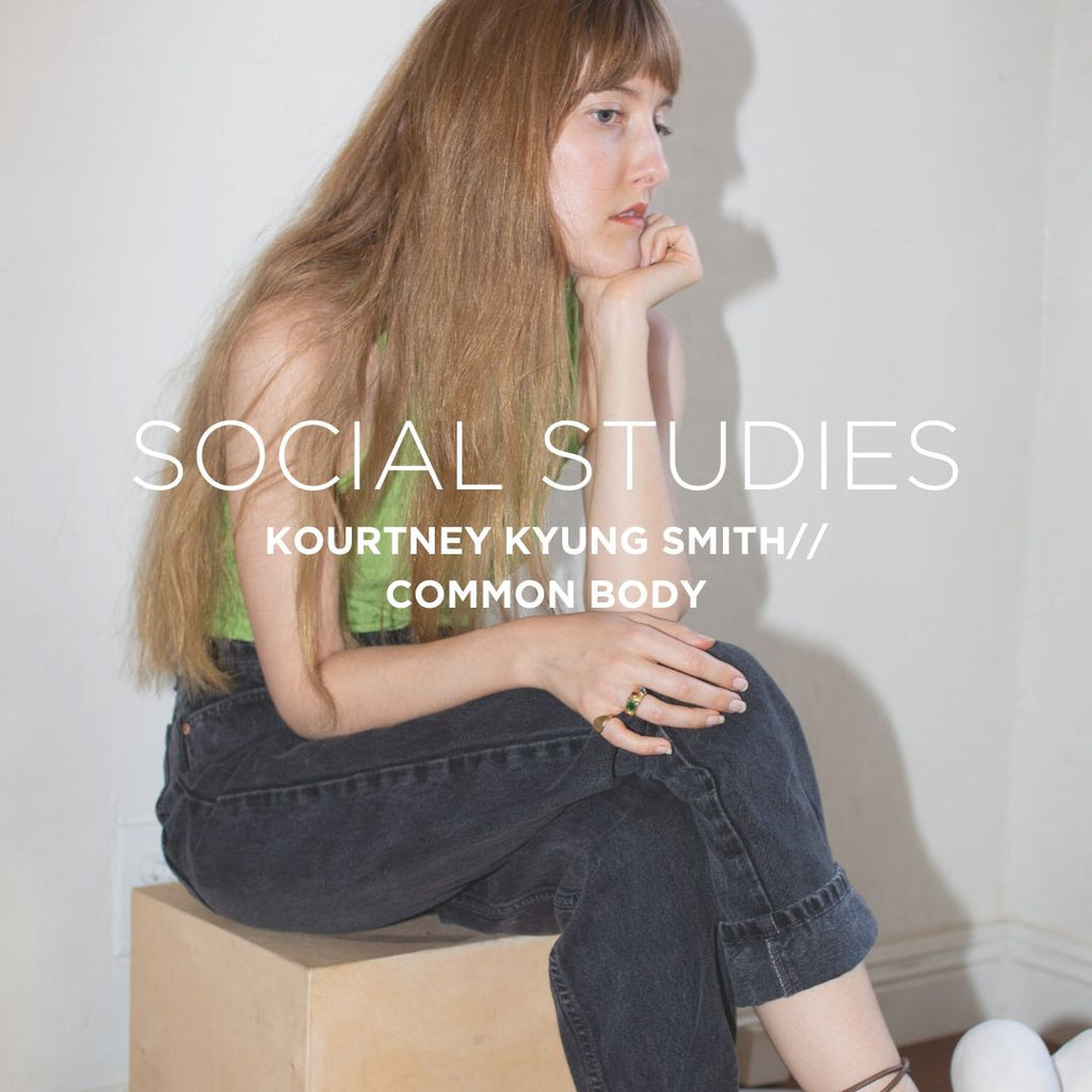 SOCIAL STUDIES: Kourtney Kyung Smith // Common Body