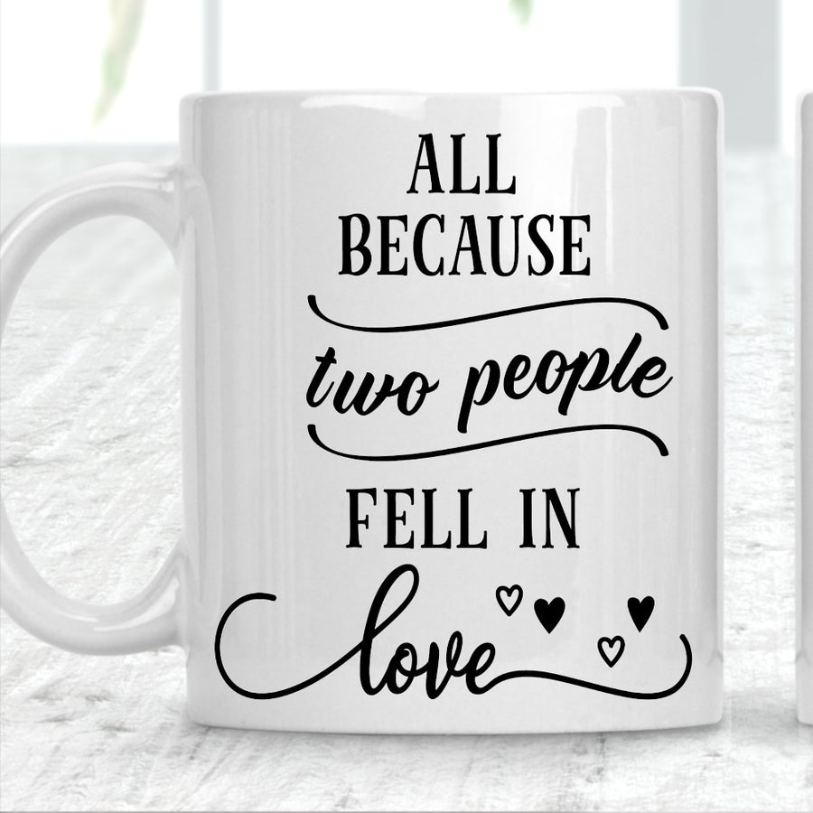 All Because Two People Fell In Love Mug