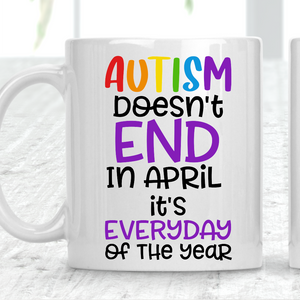 Autism Doesn't End In April It's Everyday Of The Year Mug
