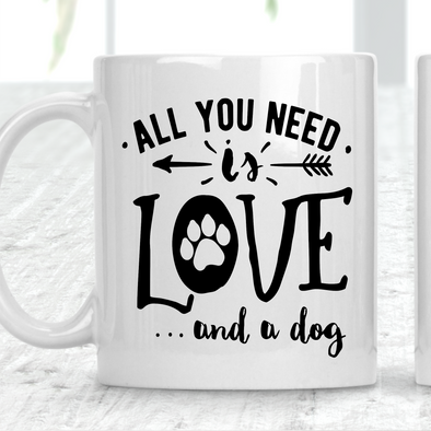 All You Need Is Love And A Dog Mug Dog Lover