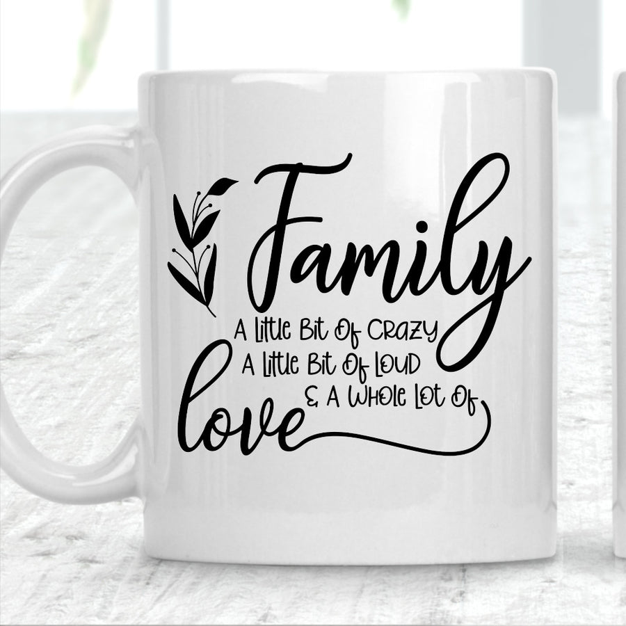 Family A Little Bit Of Crazy A Little Bit Of Loud and a Whole Lot of Love Mug