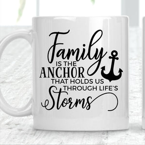 Family Is The Anchor That Holds Us Through Life's Storms Mug