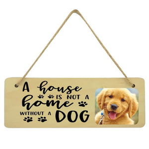 A House Is Not A Home Without A Dog Plaque Upload Your Photo Dog Lover
