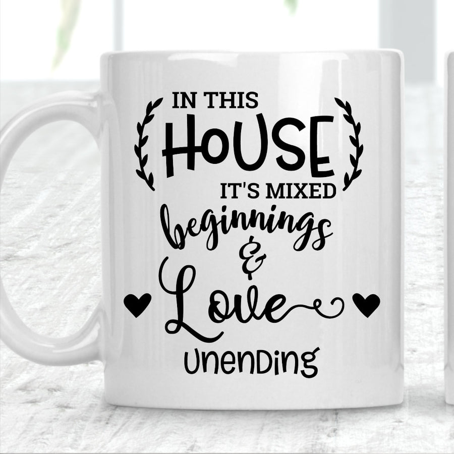 In This House It's Mixed Beginnings and Love Unending Mug