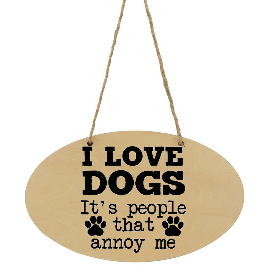 I Love Dogs It's People That Annoy Me Personalised Plaque Sign Dog Lover