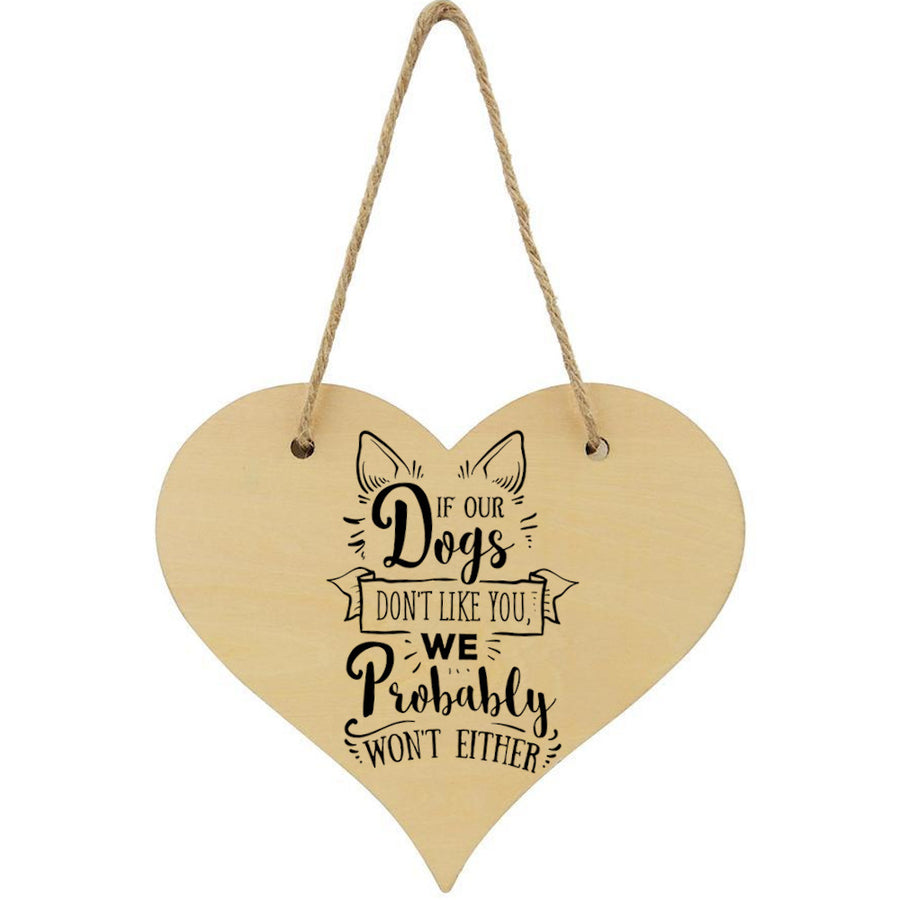 If Our Dogs Don't Like You We Probably Don't Either Plaque Hanging