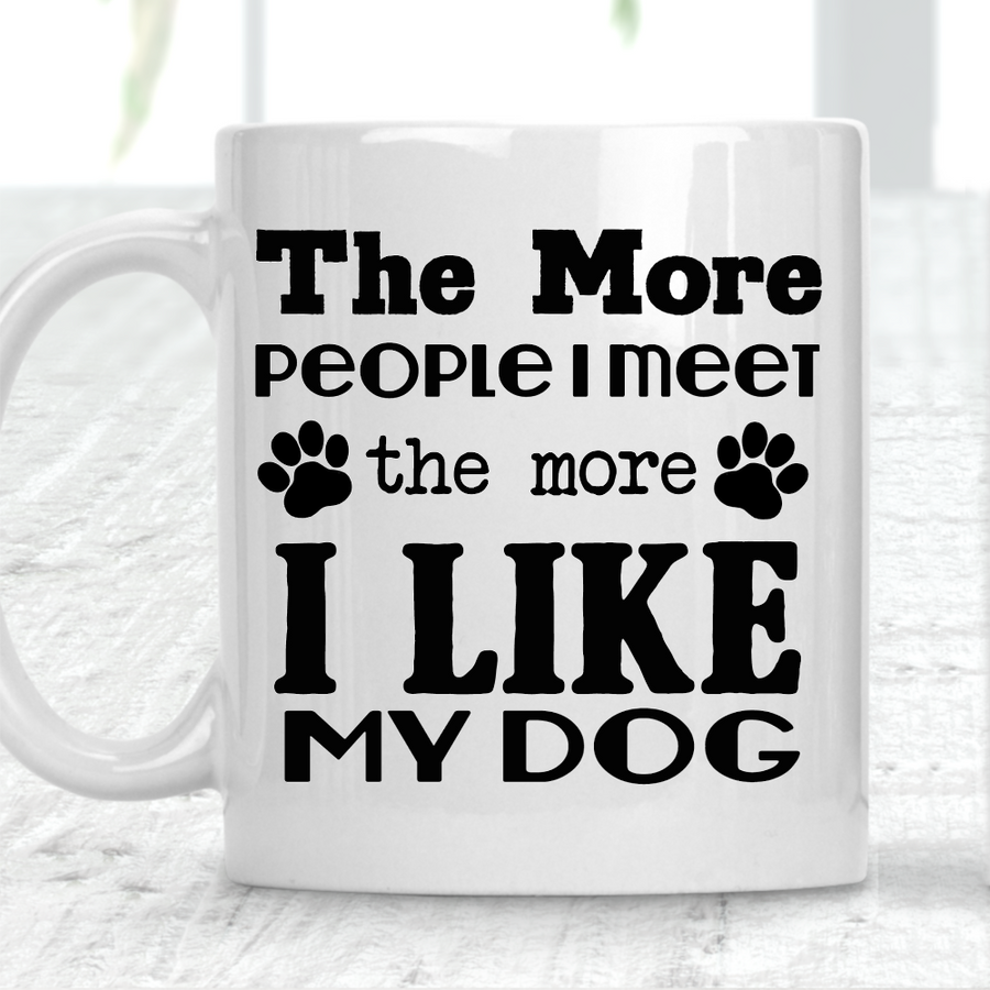 The More People I Meet The More I Love My Dog Mug Dog Lover