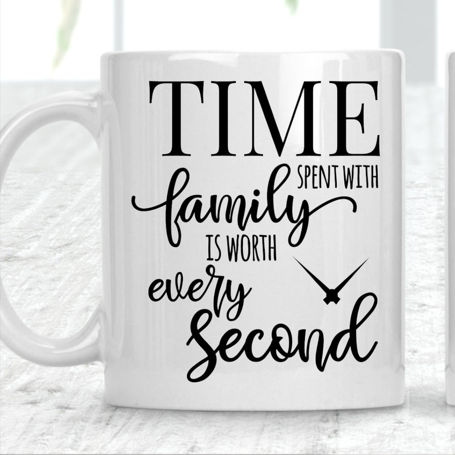 Time Spent With Family Is Worth Every Second Mug