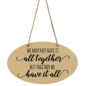 We May Not Have It All Together But Together We Have It All Plaque