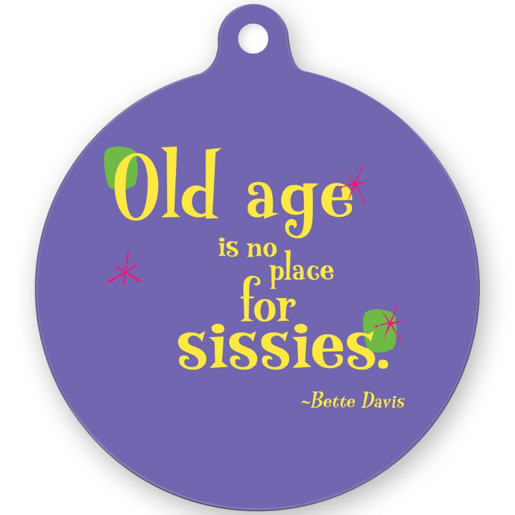 Metal Ornament -- Old age is no place for sissies