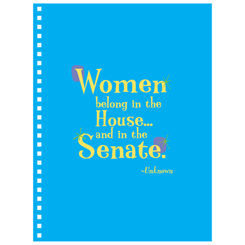 Notebooks -- Women belong in the House and in the Senate