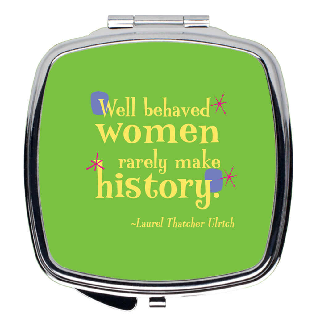 Compact Mirror -- Well behaved women rarely make history