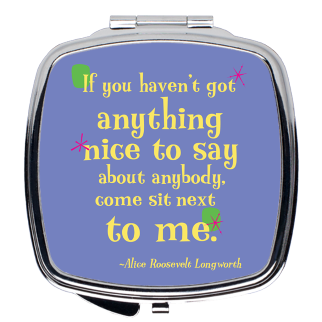 Compact Mirror -- If you haven't got anything nice to say about anybody, come sit next to me