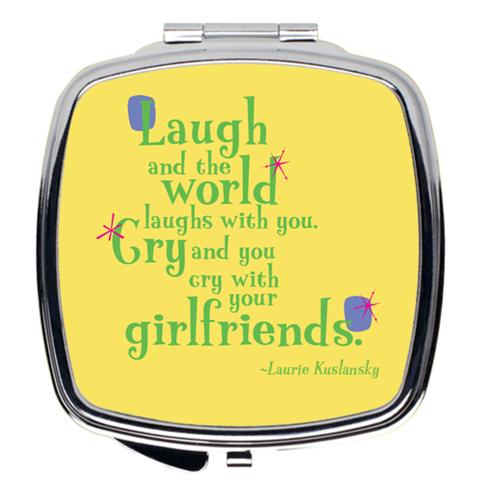 Compact Mirror -- Laugh and the world laughs with you. Cry and you cry with your girlfriends