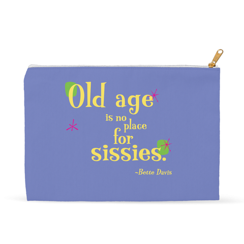 Accessory Pouch or Fun Cosmetic Bag -- Old age is no place for sissies.