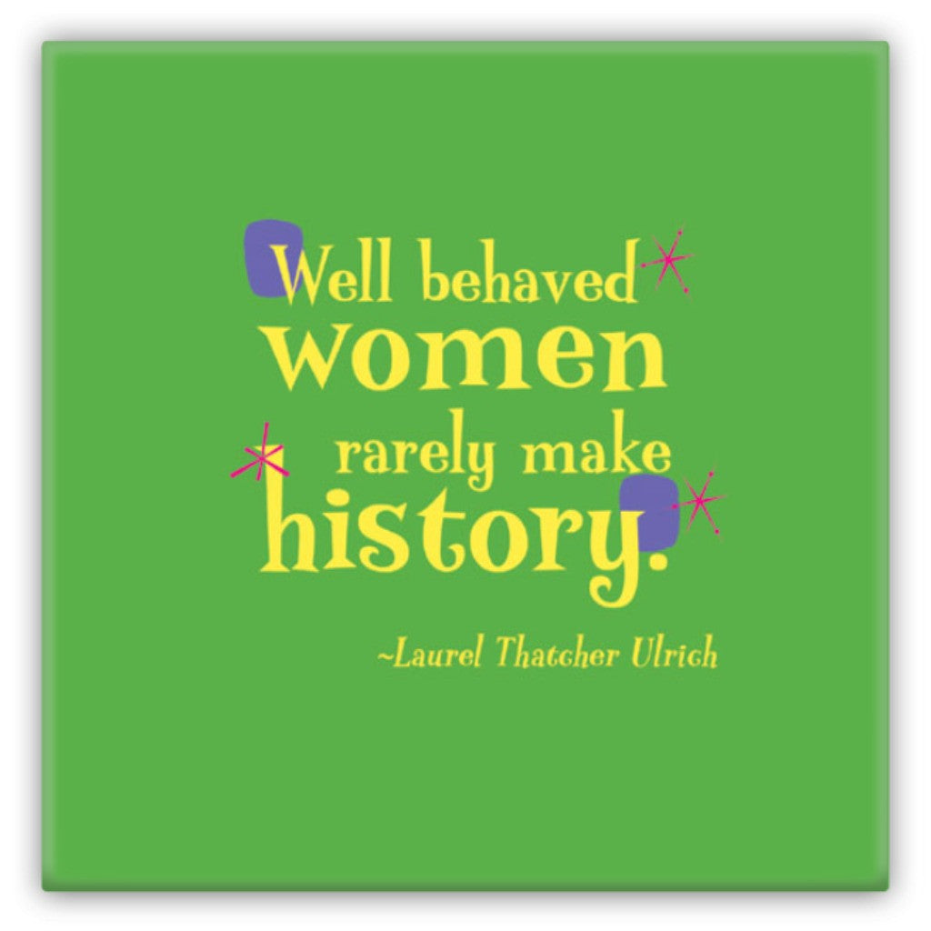 Metal Fun Refrigerator Magnet -- Well behaved women rarely make history.