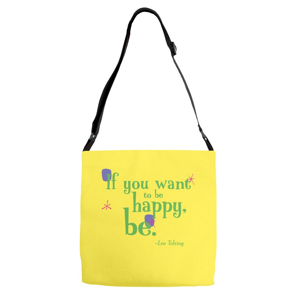 Fun Adjustable Strap Tote -- If you want to be happy, be.