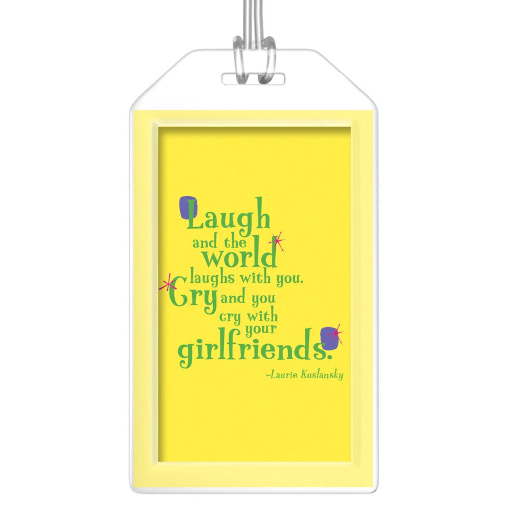 Fun Colorful Luggage Tags -- Laugh and the world laughs with you. Cry and you cry with your girlfriends.