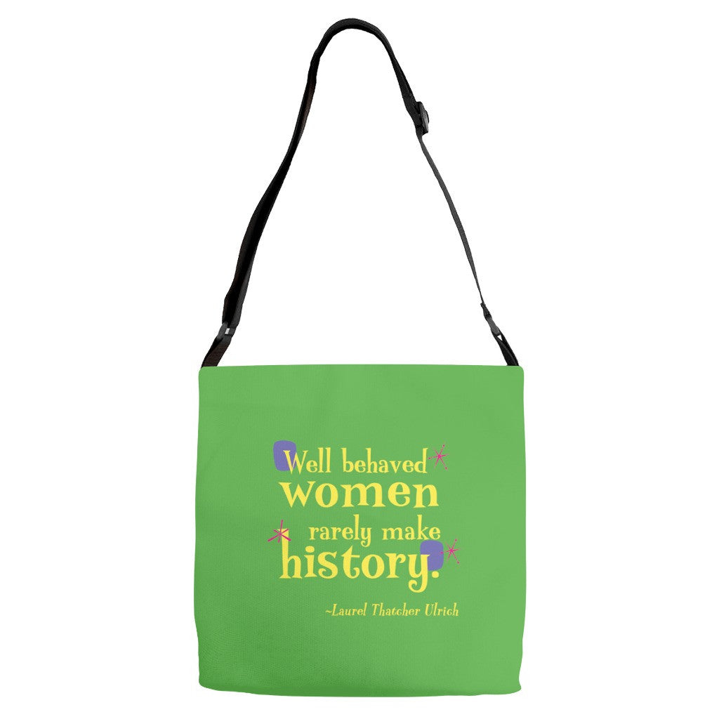 Fun Adjustable Strap Tote -- Well behaved women rarely make history.