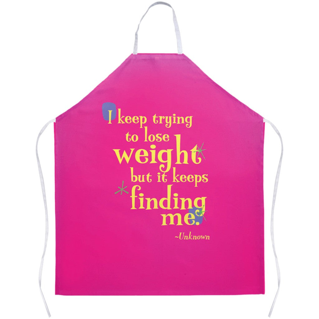 Fun Colorful Apron -- I keep trying to lose weight but it keeps finding me.