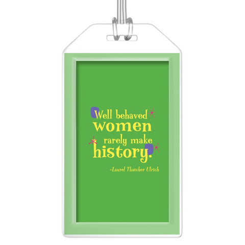 Fun Colorful Luggage Tags -- Well behaved women rarely make history.