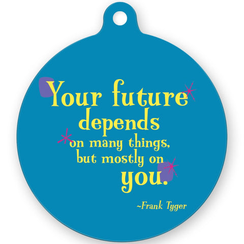 Metal Ornament -- Your future depends on many things, but mostly on you.
