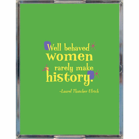 Acrylic Fun Serving Tray -- Well behaved women rarely make history.