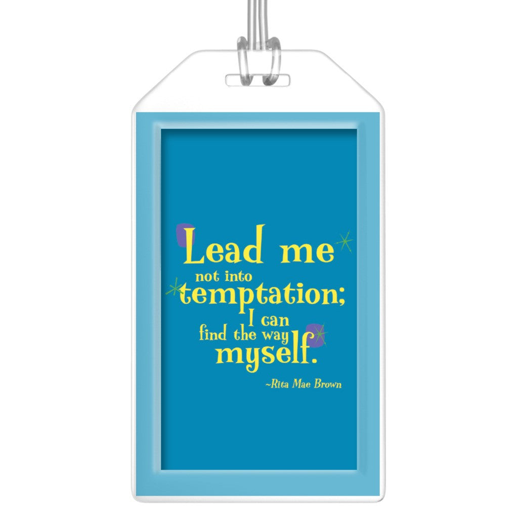 Fun Colorful Luggage Tag -- Lead me not into temptation; I can find the way myself.