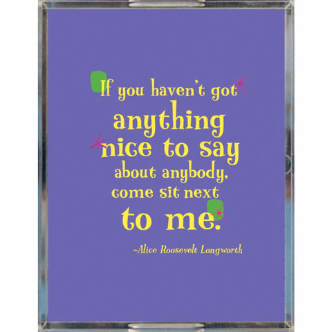 "Acrylic Fun Serving Tray -- ""If you haven't got anything nice to say about anybody, come sit next to me."""