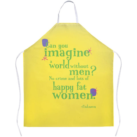 Fun Colorful Apron -- Can you imagine a world without men? No crime and lots of happy fat women.