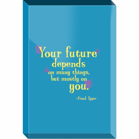 Acrylic Block Fun Desk Accessory or Paperweight -- Your future depends on many things, but mostly on you.