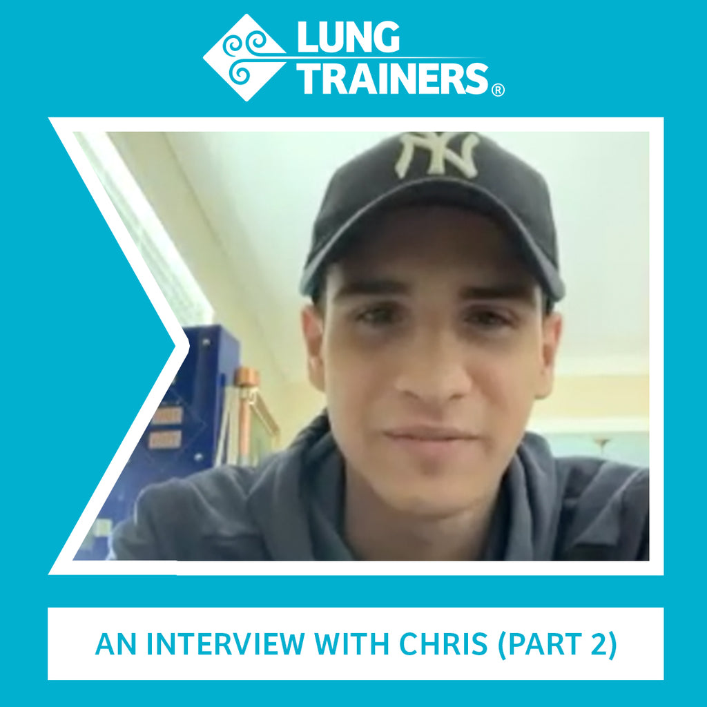 LungTrainers Interview Series: Chris (Part 2)