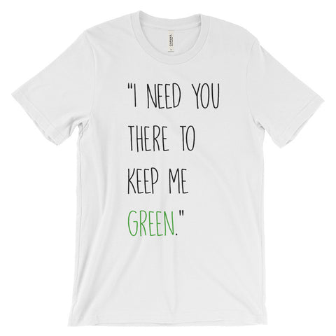 "Unisex ""Keep Me Green"" Shirt"