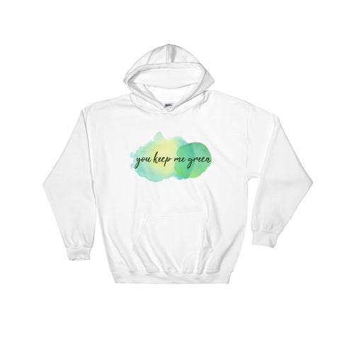 You Keep Me Green Hooded Sweatshirt