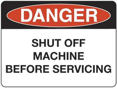 SHUT OFF MACHINE BEFORE SERVICING