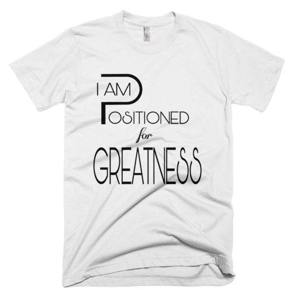 I Am Positioned for GREATNESS!!