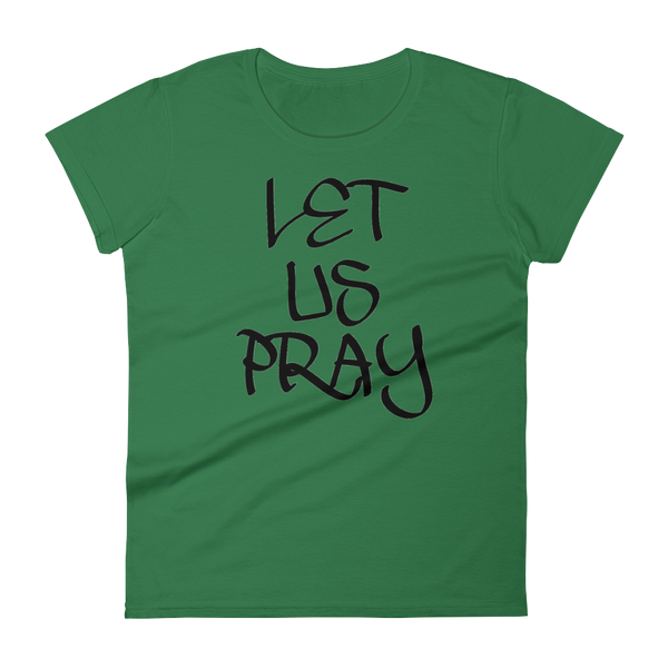 Let Us Pray Ladies Tees - Be Ye AWARE Clothing