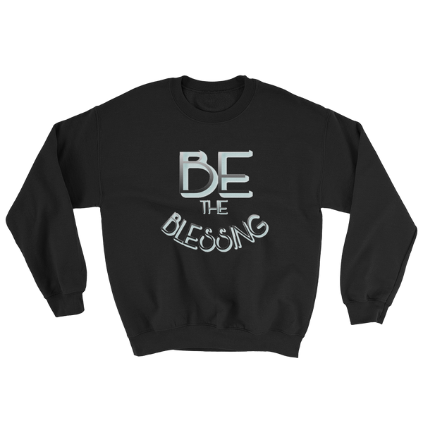 BE the Blessing - Men/Unisex Sweatshirts