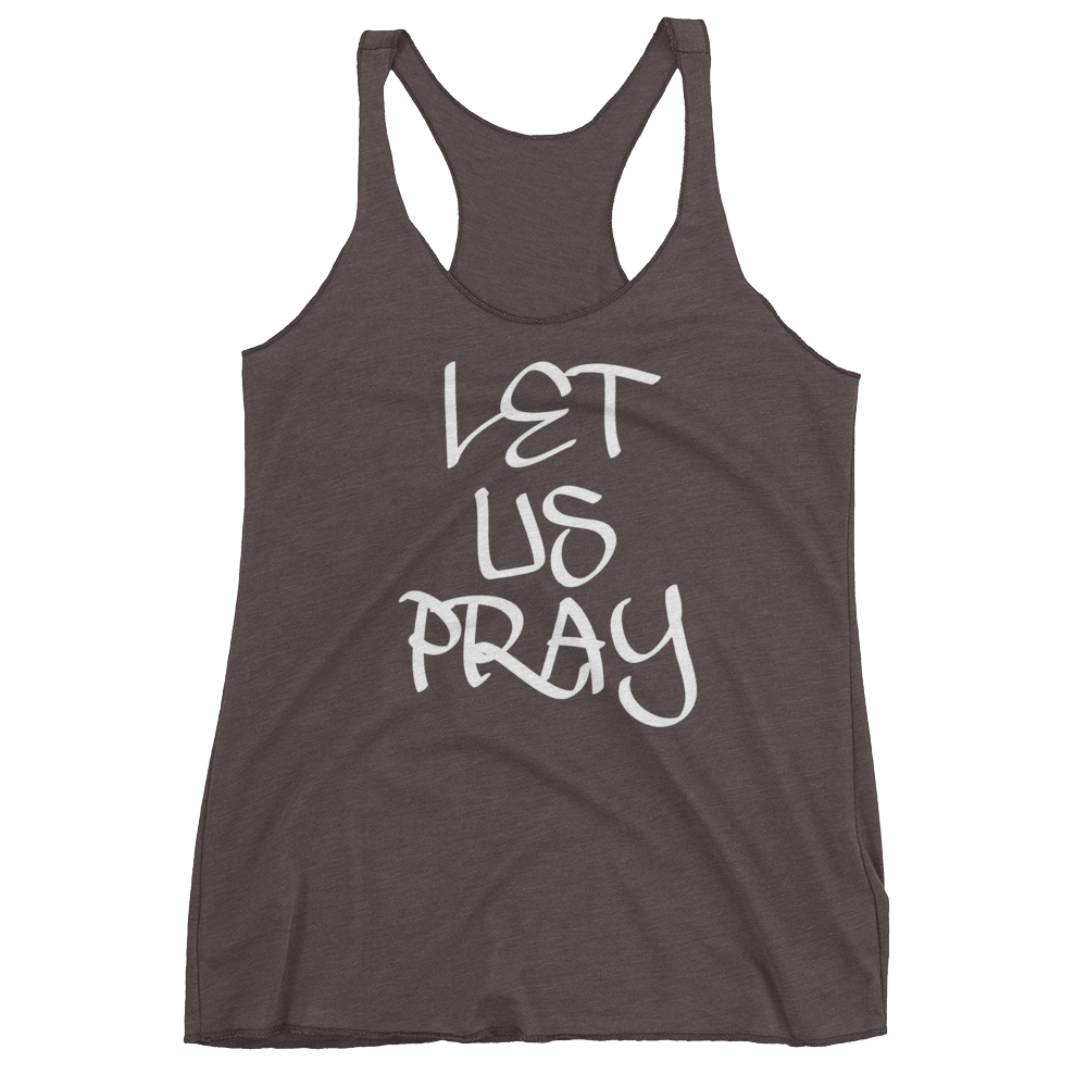 Let Us Pray Ladies Racerback Tanks - Be Ye AWARE Clothing