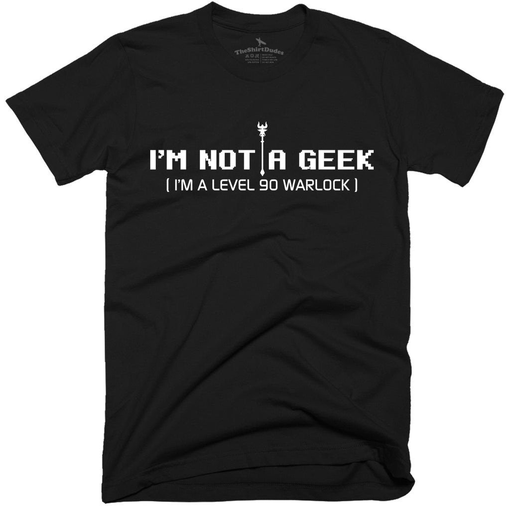 I'm Not A Geek, I'm a Level 90 Warlock T-Shirt