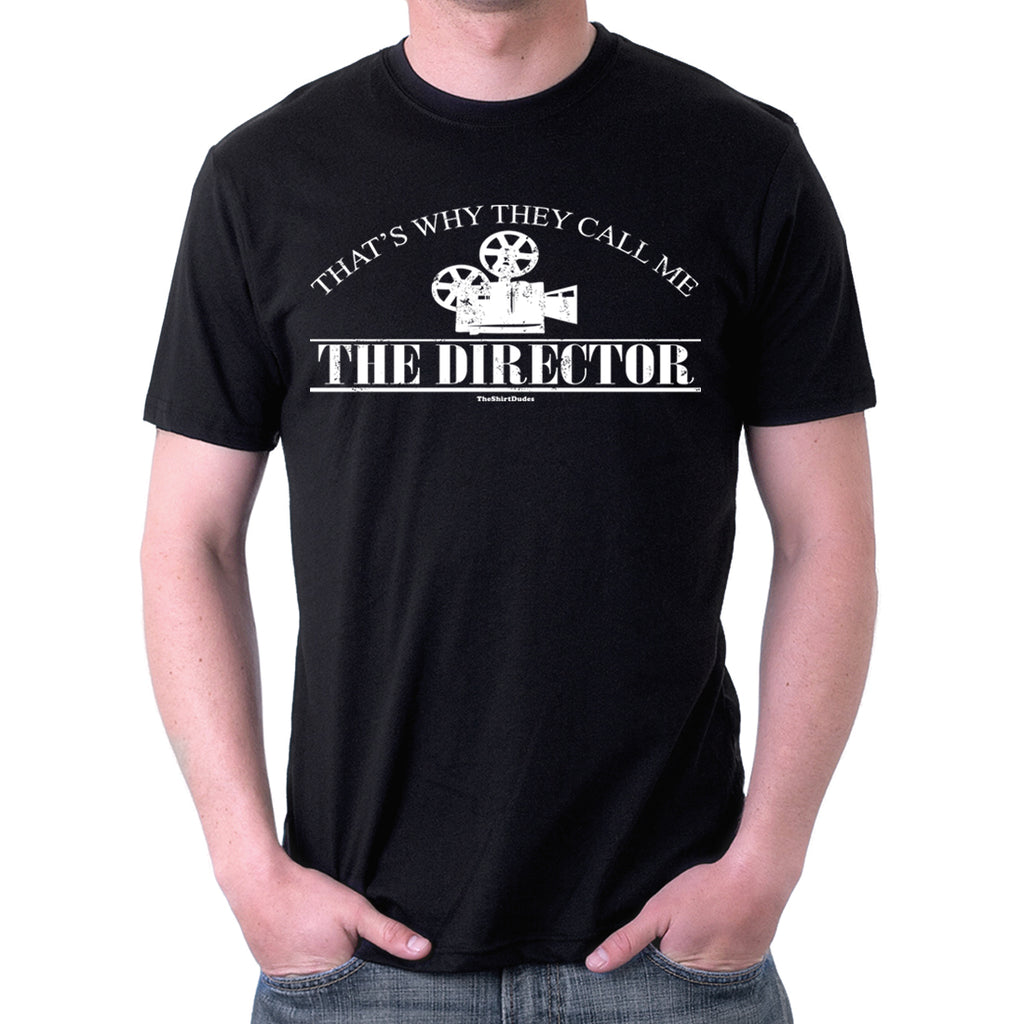That's Why They Call Me The Director T-Shirt