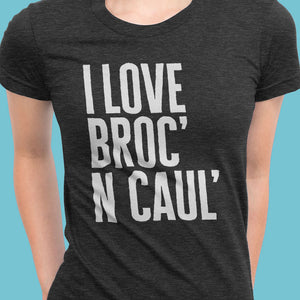 I Love Broc' n Caul' Women's T-shirt