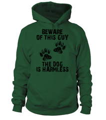 Hoodie: BEWARE OF THIS GUY - THE DOG IS HARMLESS